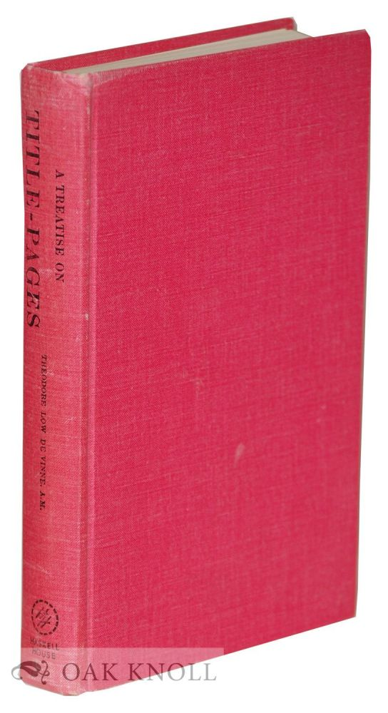A TREATISE ON TITLE-PAGES. Theodore Low De Vinne.