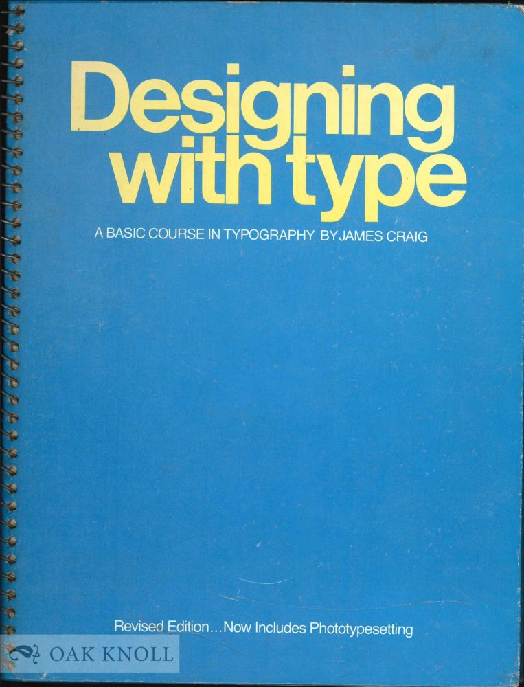 DESIGNING WITH TYPE, A BASIC COURSE IN TYPOGRAPHY. James Craig.
