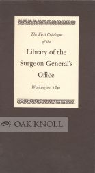 THE. FIRST CATALOGUE OF THE LIBRARY OF THE SURGEON GENERAL'S: OFFICE WASHINGTON, 1840.