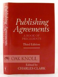 PUBLISHING AGREEMENTS, A BOOK OF PRECEDENTS. Charles Clark.