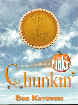 PIE IN THE SKY: THE AUTHORIZED HISTORY OF PUNKIN CHUNKIN'. Bob Kotowski.
