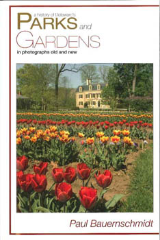 A HISTORY OF DELAWARE'S PARKS AND GARDENS IN PHOTOGRAPHS OLD AND NEW. Paul Bauernschmidt.