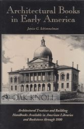 ARCHITECTURAL BOOKS IN EARLY AMERICA, ARCHITECTURAL TREATISES AND BUILDING HANDBOOKS IN AMERICAN LIBRARIES AND BOOKSTORES THROUGH 1800. Janice G. Schimmelman.