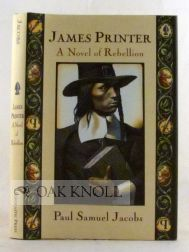 JAMES PRINTER, A NOVEL OF REBELLION. Paul Samuel Jacobs.