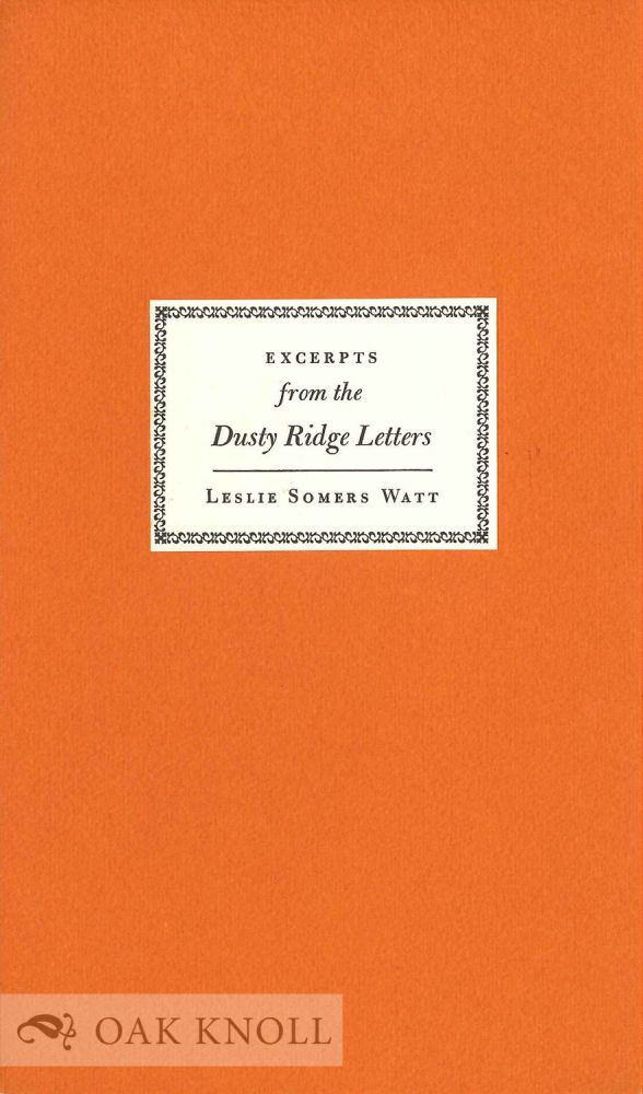 EXCERPTS FROM THE DUSTY RIDGE LETTERS. leslie Somers Watt.