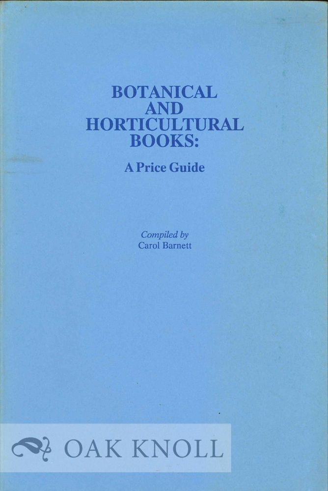 BOTANICAL AND HORTICULTURAL BOOKS: A PRICE GUIDE. Carol Barnett.
