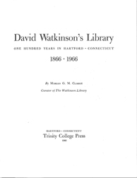 DAVID WATKINSON'S LIBRARY: ONE HUNDRED YEARS IN HARTFORD CONNECTICUT, 1866-1966. Marian G. M. Clarke.