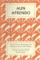 AUN APRENDO: A COMPREHENSIVE BIBLIOGRAPHY OF THE WRITINGS OF ALDOUS LEONARD HUXLEY. David J. Bromer.