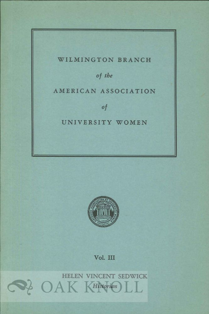 HISTORY OF THE WILMINGTON BRANCH, AMERICAN ASSOCIATION OF UNIVERSITY WOMEN, VOL. III. Helen Vincent1 Sedwick.
