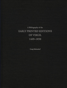 A BIBLIOGRAPHY OF THE EARLY PRINTED EDITIONS OF VIRGIL, 1469-1850. Craig W. Kallendorf.