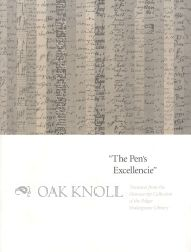 """""""THE PEN'S EXCELLENCIE"""", TREAURES FROM THE MANUSCRIPT COLLECTION OF THE FOLGER SHAKESPEARE LIBRARY. Heather Wolfe."""