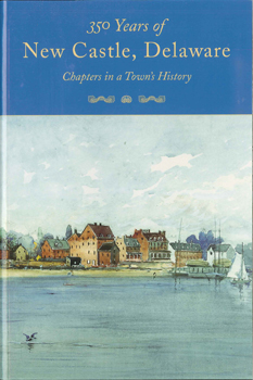 350 YEARS OF NEW CASTLE, DELAWARE. Constance J. Cooper.