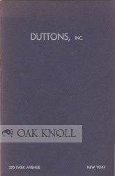 DUTTONS, INC. PRESENTS A CATALOGUE FOR THE COLLECTOR OF RARE BOOKS, MANUSCRIPTS, FIRST EDITIONS.