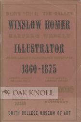 WINSLOW HOMER: ILLUSTRATOR CATALOGUE OF THE EXHIBITION WITH A CHECKLIST OF WOOD ENGRAVINGS AND A LIST OF ILLUSTRATED BOOKS. Mary Bartlett Cowdrey.