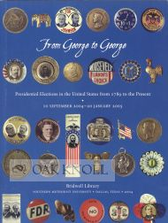 FROM GEORGE TO GEORGE: PRESIDENTIAL ELECTIONS IN THE UNITED STATES FROM 1789 TO THE PRESENT. R. Hal Williams, Hervey A. Priddy, curators.
