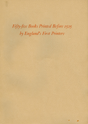 FIFTY-FIVE BOOKS PRINTED BEFORE 1525: REPRESENTING THE WORKS OF ENGLAND'S FIRST PRINTERS. Willis Van Devanter.