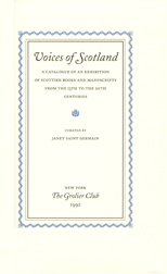 VOICES OF SCOTLAND: A CATALOGUE OF AN EXHIBITION OF SCOTTISH BOOKS AND MANUSCRIPTS FROM THE 15TH TO THE 20TH CENTURIES. Janet Saint Germain.