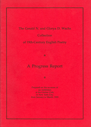 THE GERALD N. AND GLORYA D. WACHS COLLECTION OF NINETEENTH CENTURY ENGLISH POETRY: A PROGRESS REPORT. Gerald Wachs.