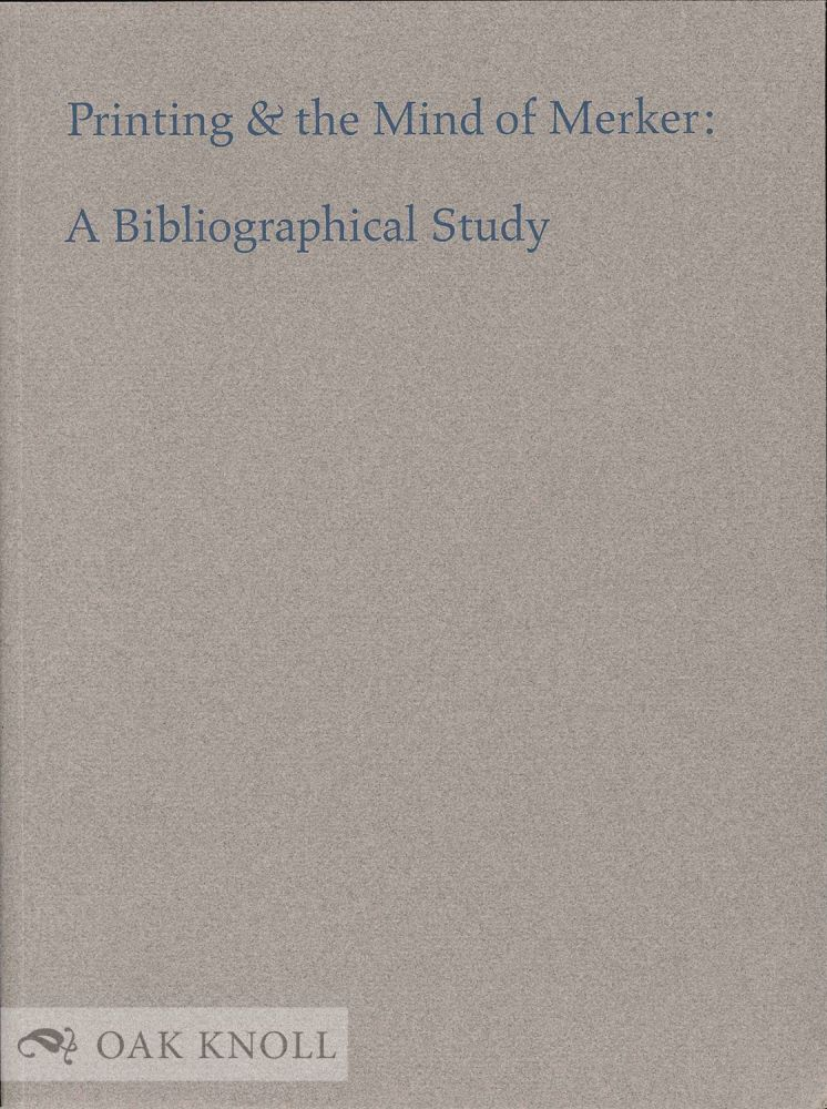 PRINTING & THE MIND OF MERKER: A BIBLIOGRAPHICAL STUDY. Sidney E. Berger.