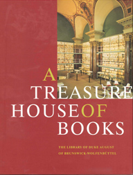 A TREASURE HOUSE OF BOOKS: THE LIBRARY OF DUKE AUGUST OF BRUNSWICK-WOLFENBUTTEL. August Herzog.