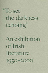 """ TO SET THE DARKNESS ECHOING"": AN EXHIBITION OF IRISH LITERATURE 1950-2000. Stephen Enniss, James O'Halloran, Ronald Schuchard."