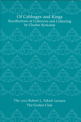OF CABBAGES AND KINGS: RECOLLECTIONS OF COLLECTORS AND COLLECTING, THE ROBERT L. NIKIRK LECTURE 2003. Charles Ryskamp.