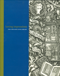 LASTING IMPRESSIONS: THE GROLIER CLUB LIBRARY. Eric Holzenberg.
