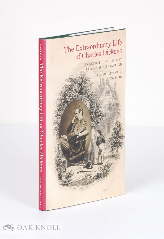 THE EXTRAORDINARY LIFE OF CHARLES DICKENS. R. J. Crawford, B. J. Crawford.