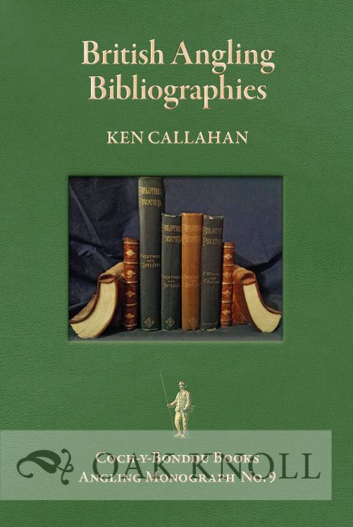 BRITISH ANGLING BIBLIOGRAPHIES, AN ESSAY AND A GUIDE TO RESORCES. Ken Callahan.
