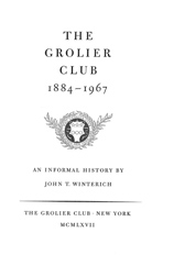 THE GROLIER CLUB, 1884-1967, AN INFORMAL HISTORY. John T. Winterich.