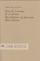 FOUR ST. LOUISIANS & A LIBRARY: THE COLLECTORS OF AMERICAN RIVER HISTORY. John Neal Hoover.