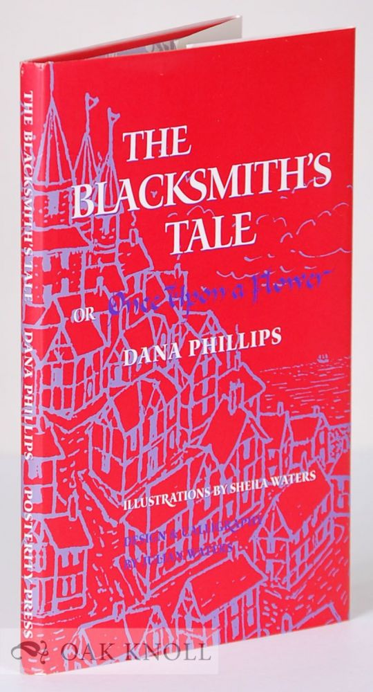 THE BLACKSMITH'S TALE OR ONCE UPON A FLOWER. Dana Phillips.