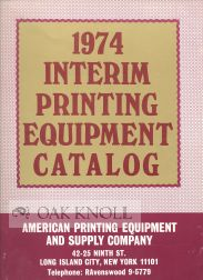 1974 INTERIM PRINTING EQUIPMENT CATALOG. American Printing Equipment, Supply Co.