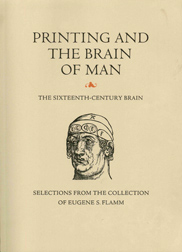 PRINTING AND THE BRAIN OF MAN: THE SIXTEENTH CENTURY BRAIN. Eugene S. Flamm.