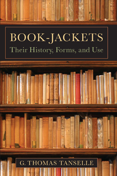 BOOK-JACKETS: THEIR HISTORY, FORMS, AND USE. G. Thomas Tanselle.