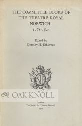 THE COMMITTEE BOOKS OF THE THEATRE ROYAL NORWICH, 1768-1825. Dorothy H. Eshleman.