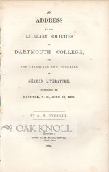AN ADDRESS TO THE LITERARY SOCIETIES OF DARTMOUTH COLLEGE, ON THE CHARACTER AND INFLUENCE OF GERMAN LITERATURE. A. H. Everett.