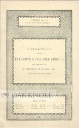 CATALOGUE OF THE EXTENSIVE & VALUABLE LIBRARY, THE PROPERTY OF PICKFORD WELLER, ESQ.