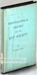 THE RAY SOCIETY, A BIBLIOGRAPHICAL HISTORY. Richard Curle.