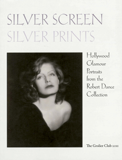SILVER SCREEN SILVER PRINTS: HOLLYWOOD GLAMOUR PORTRAITS FROM THE ROBERT DANCE COLLECTION. Anne H. Hoy.