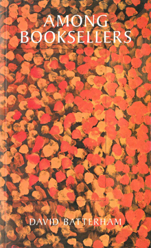 AMONG BOOKSELLERS: TALES TOLD IN LETTERS TO HOWARD HODGKIN. David Batterham.