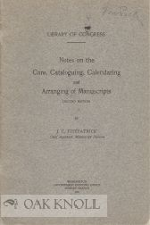 NOTES ON THE CARE, CATALOGUING, CALENDARING AND ARRANGING OF MANUSCRIPTS. J. C. Fitzpatrick.