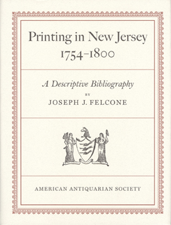 PRINTING IN NEW JERSEY 1754-1800: A DESCRIPTIVE BIBLIOGRAPHY. Joseph J. Felcone.