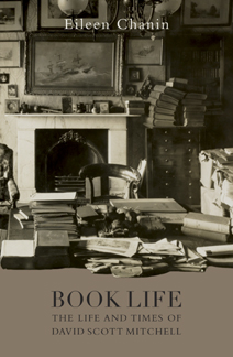 BOOK LIFE: THE LIFE AND TIMES OF DAVID SCOTT MITCHELL. Eileen Chanin.