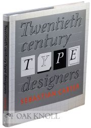 TWENTIETH CENTURY TYPE DESIGNERS by Sebastian Carter on Oak Knoll