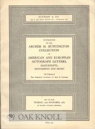 CATALOGUE OF THE ARCHER M. HUNTINGTON COLLECTION OF AMERICAN AND EUROPEAN AUTOGRAPH LETTERS, MANUSCRIPTS, DOCUMENTS AND MUSIC THE PROPERTY OF THE AMERICAN ACADEMY OF ARTS AND LETTERS.