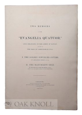 """TWO MEMOIRS OF THE """"EVANGELIA QUATUOR"""" ONCE BELONGING TO THE ABBEY OF LINDAU AND NOW TO THE EARL OF ASHBURNHAM, F.S.A. Alexander Nesbit, Edward Maunde Thompson."""