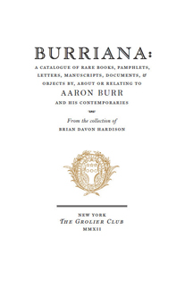 BURRIANA: A CATALOGUE OF RARE BOOKS, PAMPHLETS, LETTERS, MANUSCRIPTS, DOCUMENTS, & OBJECTS BY, ABOUT, OR RELATING TO AARON BURR AND HIS CONTEMPORARIES. Brian Davon Hardison.