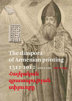 THE DIASPORA OF ARMENIAN PRINTING, 1512-2012. John A. Lane.