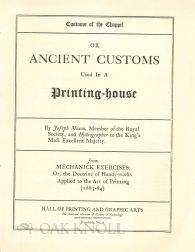 CUSTOMS OF THE CHAPPEL OR ANCIENT CUSTOMS USED IN A PRINTING HOUSE. Joseph Moxon.